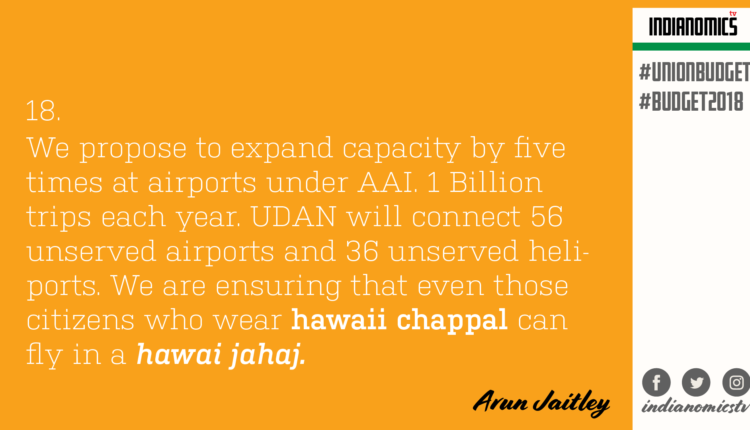 We propose to expand capacity by five times at airports under AAI. 1 Billion trips each year. UDAN will connect 56 unserved airports and 36 unserved heliports. We are ensuring that even those citizens who wear hawaii chappal can fly in a hawai jahaj.