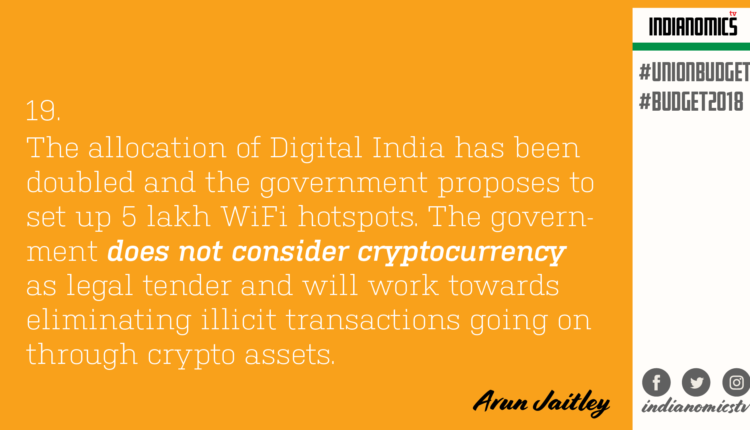 The allocation of Digital India has been doubled and the government proposes to set up 5 lakh WiFi hotspots. The government does not consider cryptocurrency as legal tender and will work towards eliminating illicit transactions going on through crypto assets
