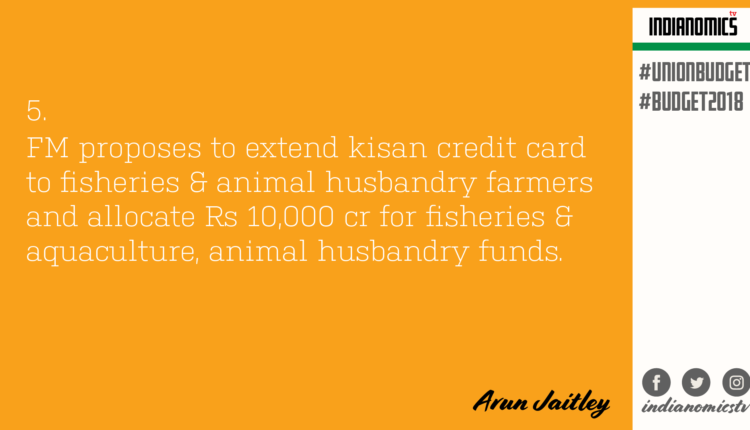 FM proposes to extend kisan credit card to fisheries & animal husbandry farmers and allocate Rs 10,000 cr for fisheries & aquaculture, animal husbandry funds.